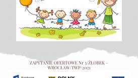 Czytaj więcej o: ZAPYTANIE OFERTOWE Nr 3/ŻŁOBEK – WROCŁAW/TWP/2021